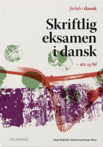 Susan Mose, Maja Bødtcher-Hansen: Skriftlig eksamen i dansk - stx og hf