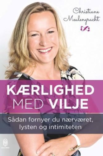 Christiane Meulengracht: Kærlighed med vilje : sådan fornyer du nærværet, lysten og intimiteten